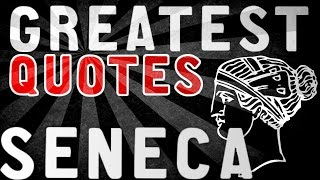 Seneca - GREATEST QUOTES