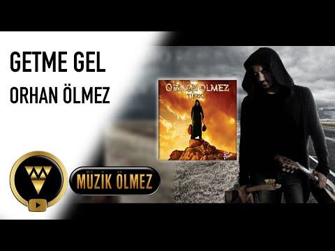 Getme Gel - Orhan ÖLMEZ