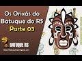 Orixás Cultuados no Batuque do RS (Parte 03) - Oxum Yemanjá Oxalá