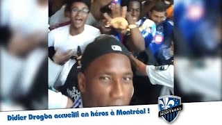 Didier Drogba accueilli en héros à Montréal !