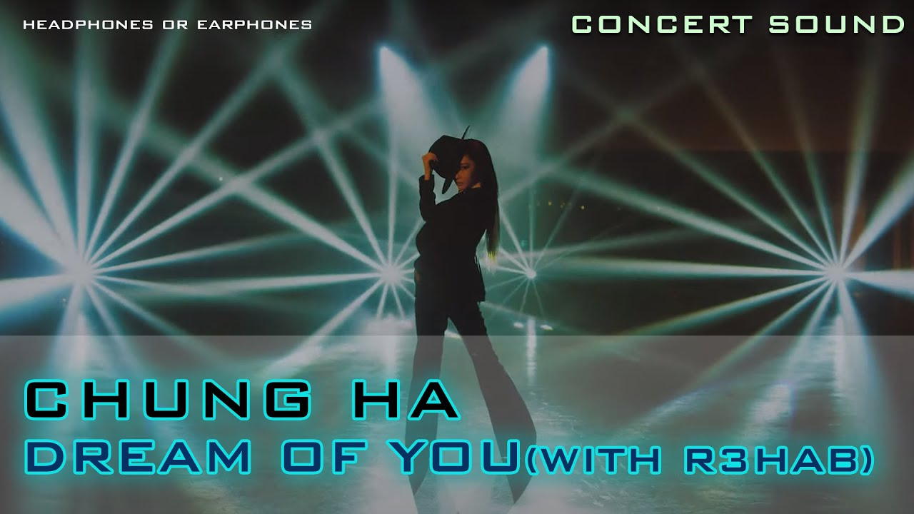 🔈  [CONCERT SOUND] CHUNG HA - DREAM OF YOU (feat. R3HAB)