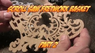 Making A Scroll Saw Fretwork Basket Pt. 2