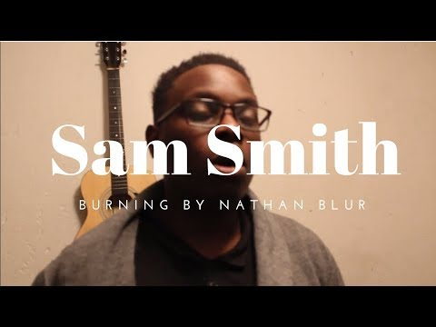 Sam Smith - Burning (Cover) by Nathan Blur