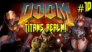 Doom 2016 | TITANS REALM! - Roaming Around The Realm With My Demons! #10