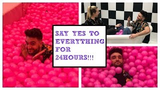 SAY YES TO EVERYTHING FOR 24 HOURS!!