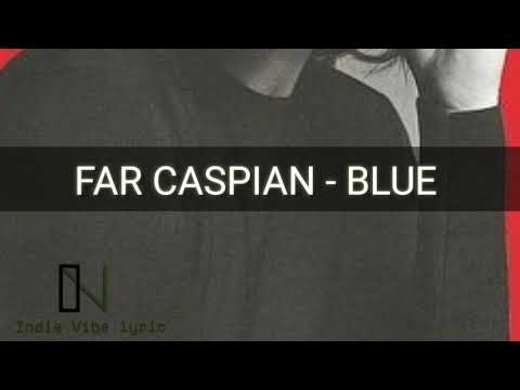 Far Caspian - Blue (LYRIC)