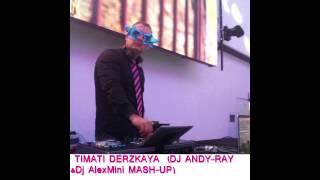 DJ ANDY Ray TIMATI DERZKAYA