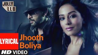 Jhooth Boliya Full Song (Lyrical)   Jolly LLB   Arshad Warsi, Amrita Rao, Boman Irani