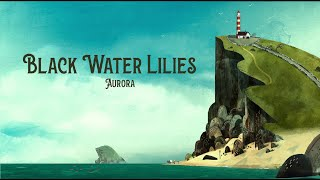 Black Water Lilies - Aurora (Video Edit)