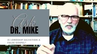 Is Lordship Salvation a False Gospel? | Ask Dr Mike | Episode 2