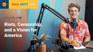 WILL WITT LIVE Episode #10: Riots, Censorship, and a Vision for America