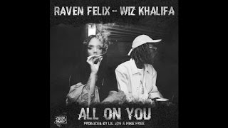 "Raven Felix ft. Wiz Khalifa - ""All On You"""