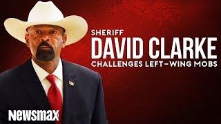 Sheriff David Clarke Challenges Left Wing Mobs