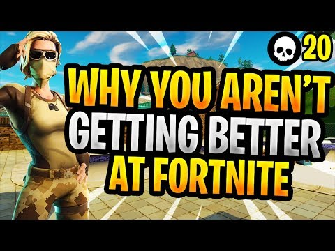 Here's Why You Aren't Getting Better At Fortnite! (Battle Royale Tips - How To Get Better)