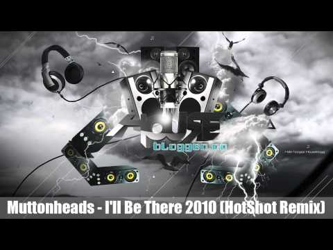 Muttonheads - I'll Be There 2010 (HotShot Remix)