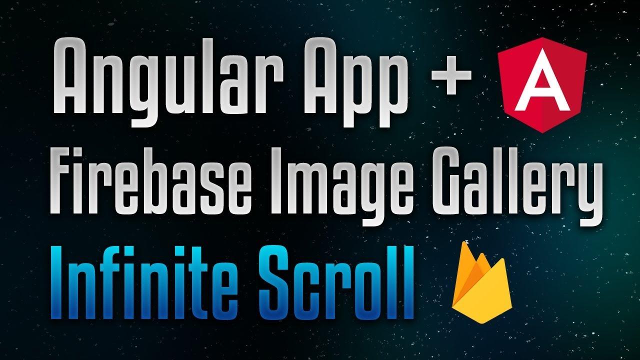 Angular Firebase Image Gallery With Infinite Scroll App Tutorial