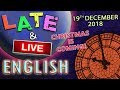 Late and Live English lesson - 19th December 2018 - Improve your listening