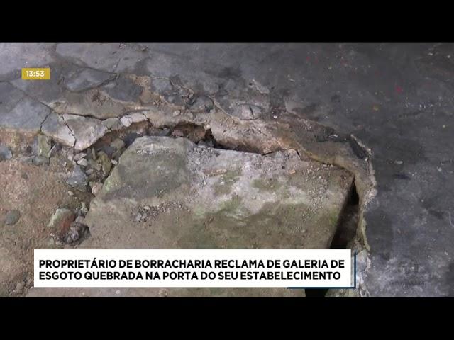 Proprietário de borracharia reclama de galeria de esgoto quebrada na porta do seu estabelecimento