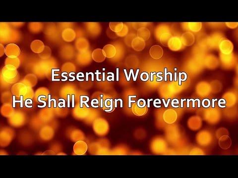 He Shall Reign Forevermore - Essential Worship [lyrics]