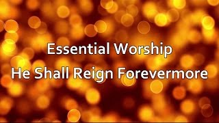 Download He Shall Reign Forevermore - Essential Worship [lyrics]
