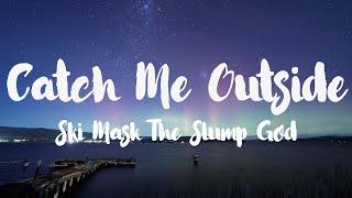 Ski Mask The Slump God - Catch Me Outside [Lyrics]