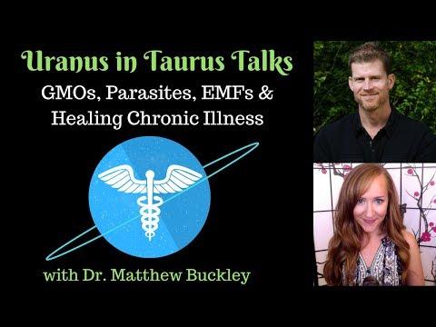 Uranus in Taurus Talks: GMOs, PARASITES, EMFs & Chronic Illness with Dr. Matthew Buckley!