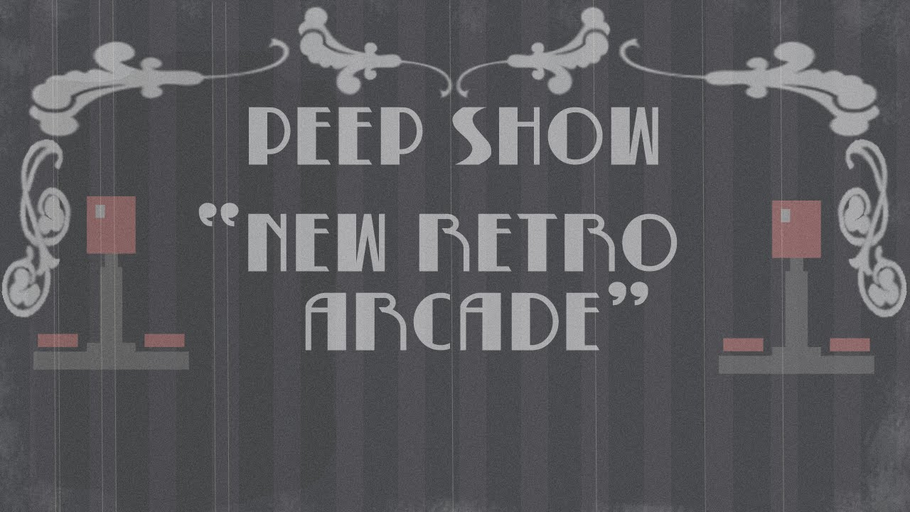Peep Show: New Retro Arcade