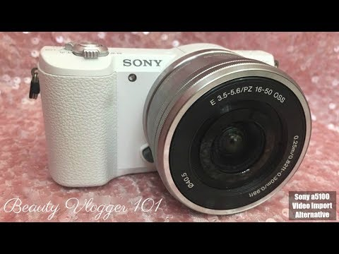 SONY A5100 TROUBLESHOOTING   HOW TO IMPORT VIDEOS ALTERNATIVE