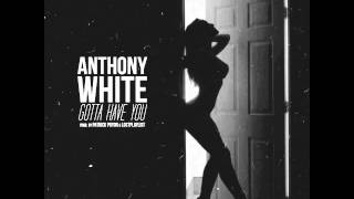 Anthony White - Gotta Have You (Audio)