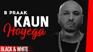 Kaun Hoyega (Official B&W Video) | Ammy Virk | Sargun Mehta | Jaani | B Praak| Latest Songs 2019