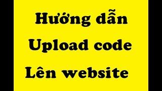 Hướng dẫn upload code lên hostting cơ bản bạn cần biết - Webdinhvi.com