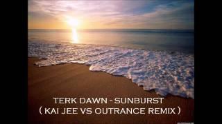 Terk Dawn - Sunburst ( Kai Jee vs Outrance Remix )