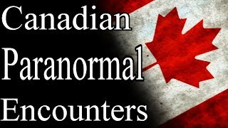 Canadian Paranormal Encounters (Full Story) By: Manen Lyset | Mr. Davis