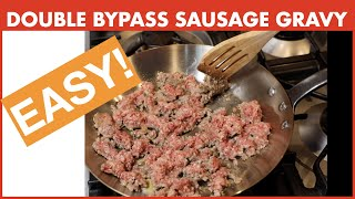 EASY! Double Bypass Sausage Gravy Recipe