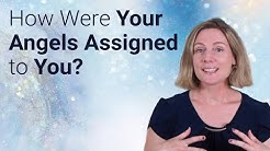 HOW WERE YOUR ANGELS ASSIGNED TO YOU?