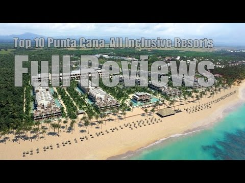 Top 10 All Inclusive Resorts in Punta Cana Reviewed