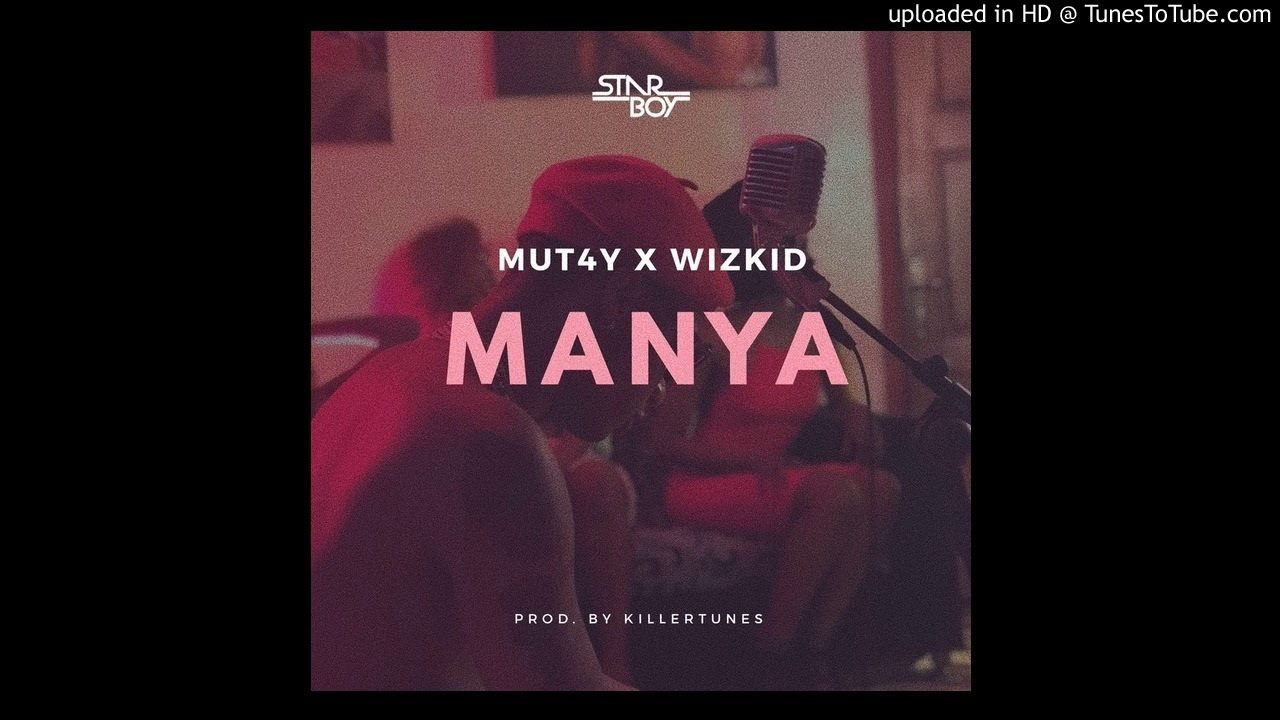 MUT4Y - MANYA ( FT  WIZKID) (Official Audio) 2017