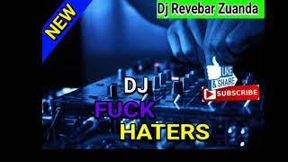 Download Mp3 Dj Fuck Haters   Dj Revebar Zuanda   Terbaru  2019