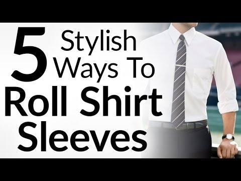 5 Stylish Ways To Roll Shirt Sleeves l Dress Shirt Sleeve Rolling Video Tutorial For Men