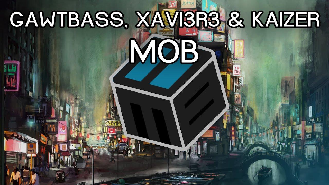 Скачать gawtbass xavi3r3 kaizer mob mp3 в качестве 320 кбит.