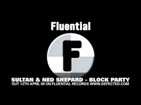 Sultan & Ned Shepard - Block Party (Fluential)