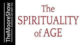 The Spirituality of Age: A Seeker's Guide to Growing Older - Coast to Coast AM Alternative