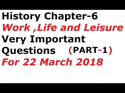 History Chapter-6  Work , Life and Leisure , Explained in Hindi with very important Questions