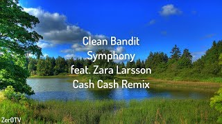 Clean Bandit – Symphony (Cash Cash Remix) ft. Zara Larsson // lyrics