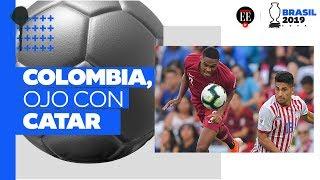 Selección de Colombia, ojo con catar | Copa América 2019|  El Espectador