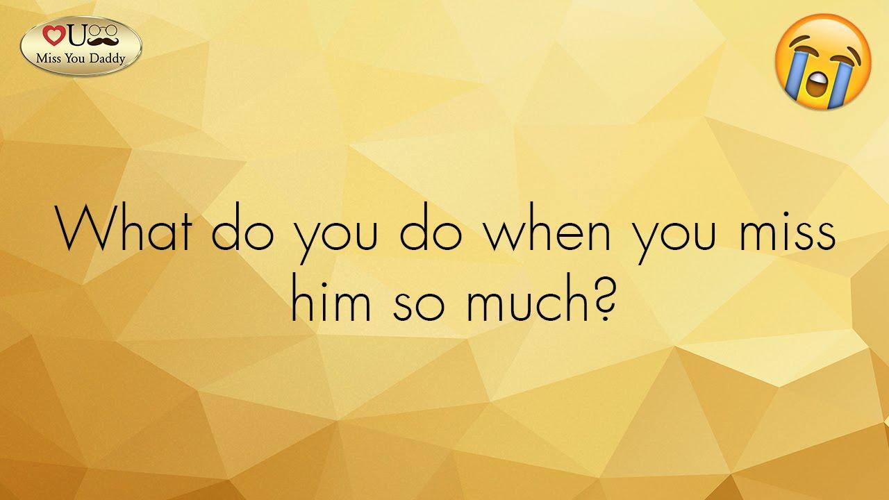 When u miss him