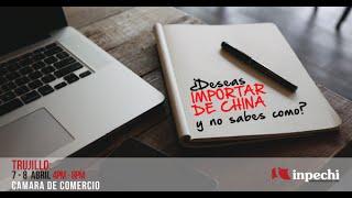 Aprenda a Importar de China Seminario en Trujillo 7 y 8 de Abril