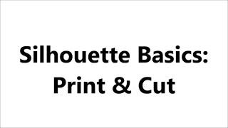 Silhouette Basics: Print & Cut