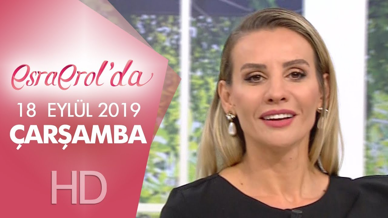 Esra Erol'da 18 Eylül 2019 | Çarşamba