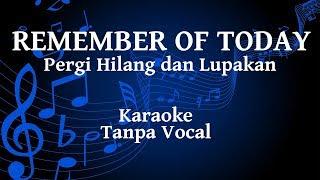 Remember Of Today - Pergi Hilang dan Lupakan Karaoke